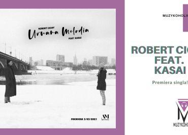 """""""Urwana melodia"""" – pełen chłodu i melancholii teledysk do utworu Roberta Cichego i Kasai"""