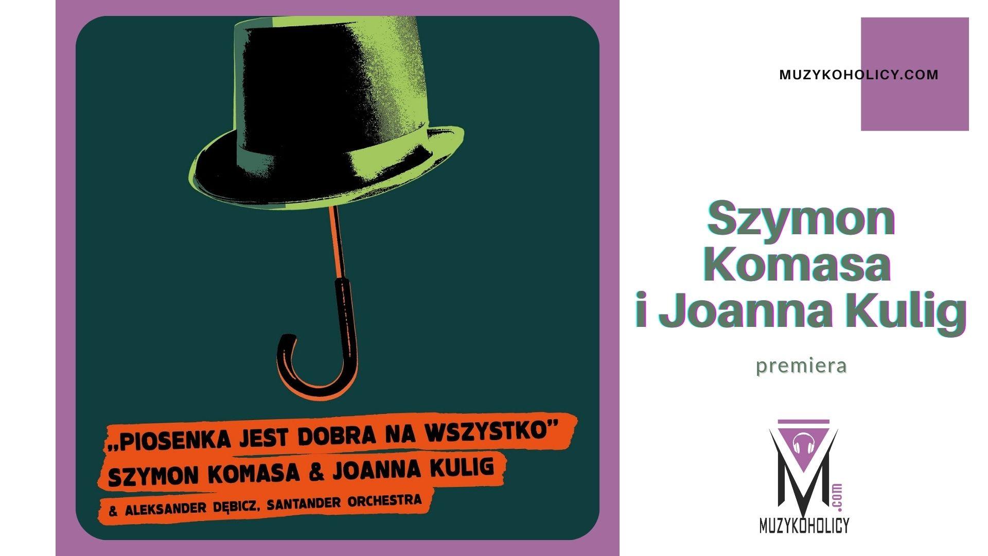 """Szymon Komasa i Joanna Kulig w pełnej humoru interpretacji utworu """"Piosenka jest dobra na wszystko"""""""
