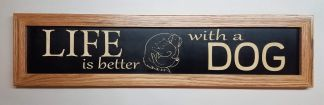 Life is better with A Dog House Sign Framed