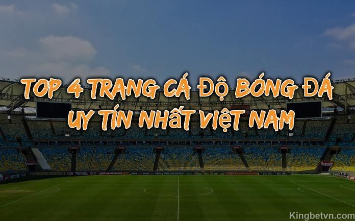 TOP 4 trang cá độ bóng đá uy tín nhất Việt Nam hiện nay