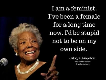 i-am-a-feminist-ive-been-a-female-for-a-long-time-now-id-be-stupid-not-to-be-on-my-own-side