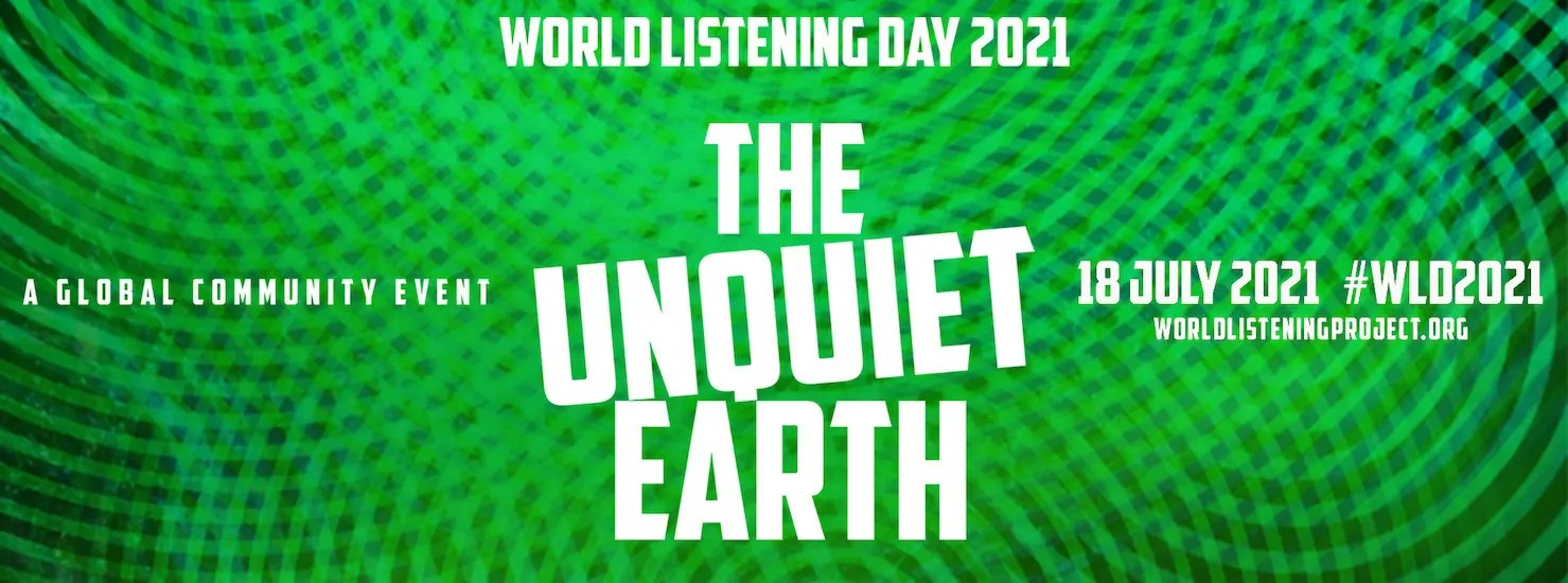 World Listening Day 2021 – The Unquiet Earth