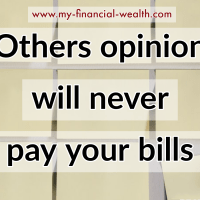 Others opinion will never pay your bills