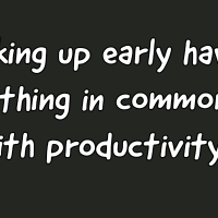 Waking up early have nothing in common with productivity