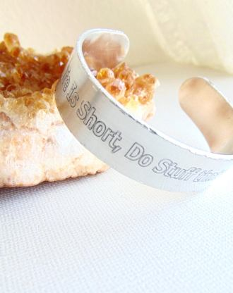 Life is short Message bangle, inspirational quote cuff, custom mantra bracelet, personalized Bracelet, Layering Cuff, uplifitng jewlery.