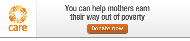 CARE -- You can help mothers earn their way out of poverty -- Donate now