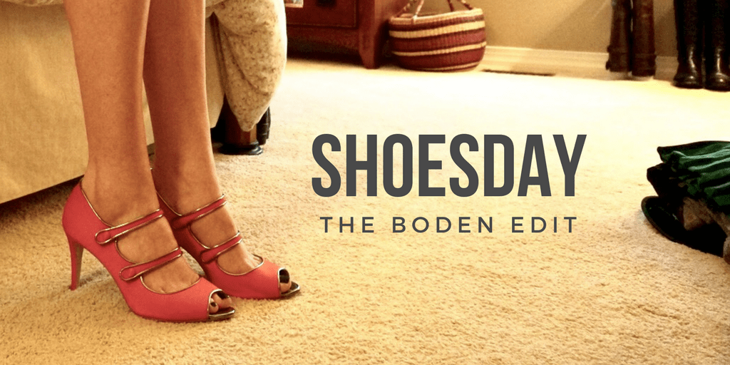 Tuesday Shoesday The Boden Edit