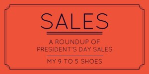 My9to5shoes.com My 9 to 5 Shoes President's Day Sales Round Up
