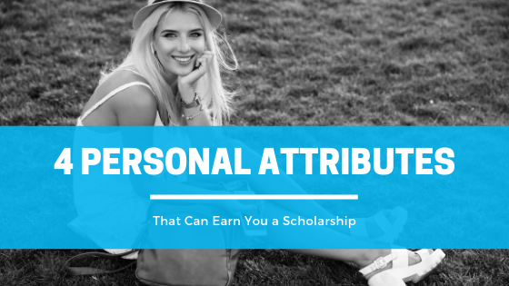 4 Personal Attributes That Can Earn You a Scholarship