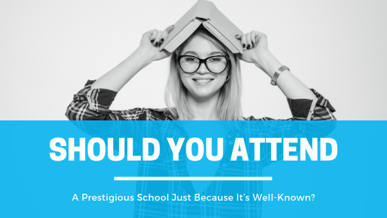 Should You Attend A Prestigious School Just Because It's Well-Known?