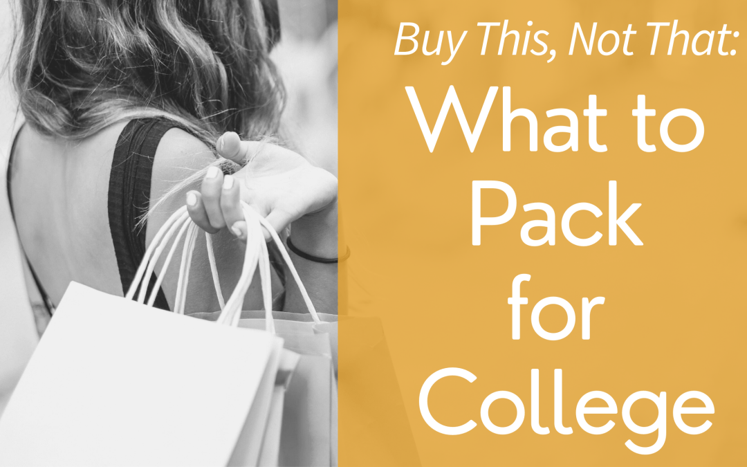 Buy This, Not That: What to Bring for College