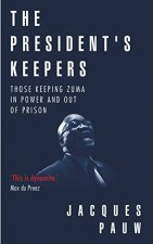 The President's Keepers: Those keeping Zuma in power and out of prison 168791