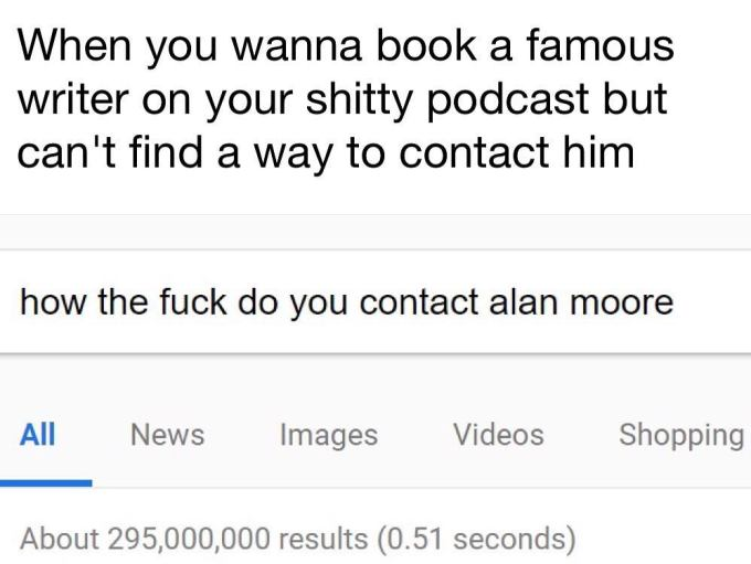When you want to contact Alan Moore