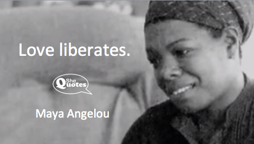 Maya Angelou love liberates