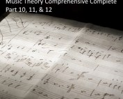 Music Theory Comprehensive Complete: Part 10, 11, & 12