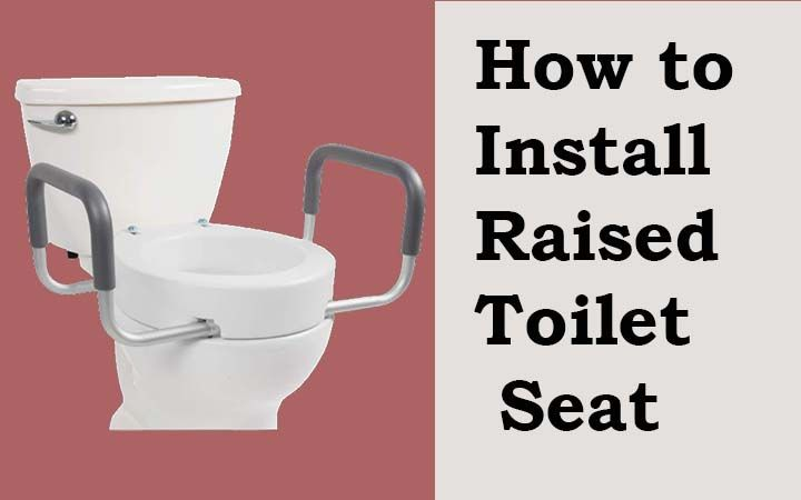 How to Install Raised Toilet Seat