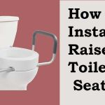 How to Install Raised Toilet Seat: Easy and Convenient Ways