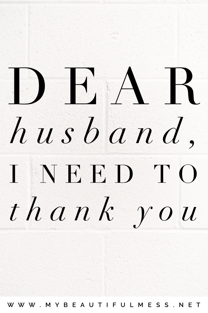 Dear Husband, I Need to Thank You