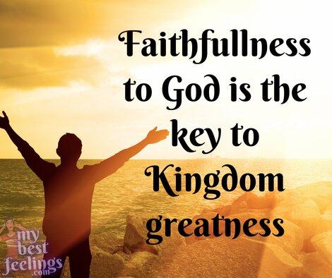 Faithfulness to God is the key to Kingdom greatness.