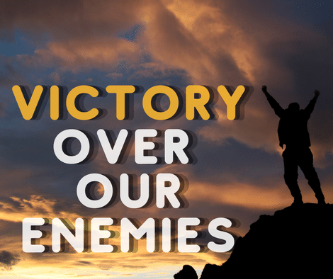 God Has Given Us The Victory Over Our Enemies
