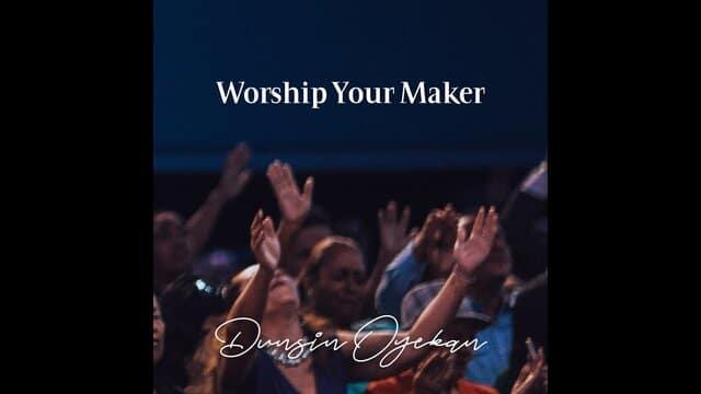 Worship your maker dunsin oyekan