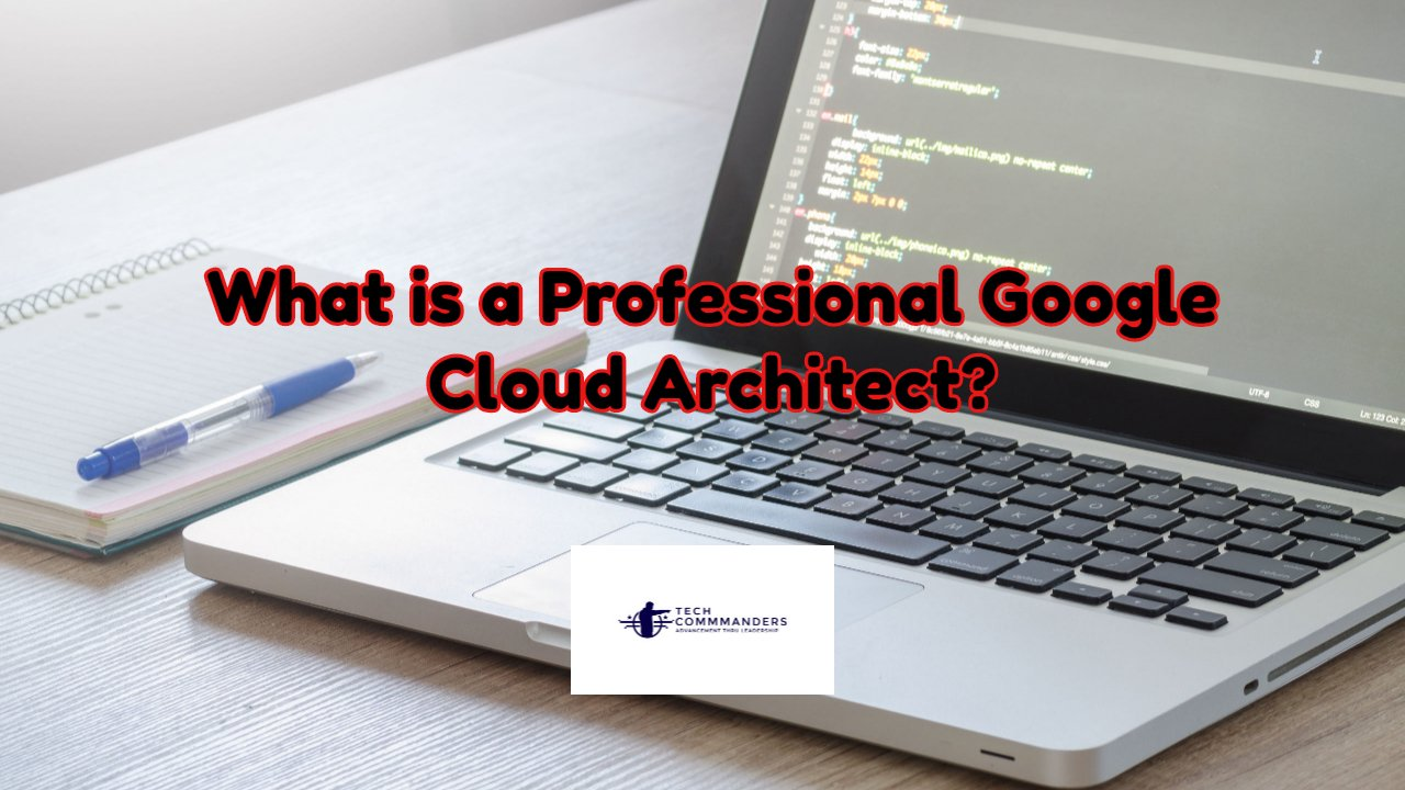 What is a Google Cloud Architect