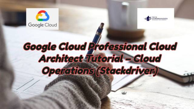 Cloud Operations Overview for Google Cloud Professional Architect