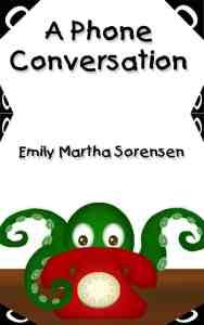 A Phone Conversation by Emily Martha Sorensen