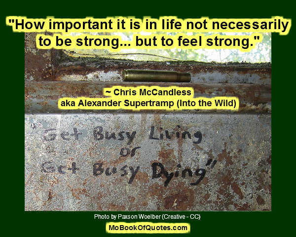 How important it is in life not necessarily to be strong... but to feel strong