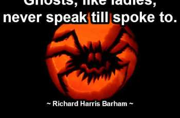 Ghosts, like ladies, never speak till spoke to.