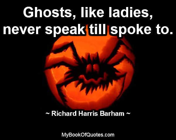 Ghosts, like ladies, never speak till spoke to.