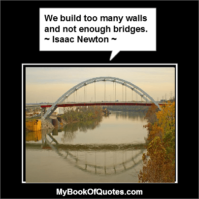 We build too many walls and not enough bridges - Quote