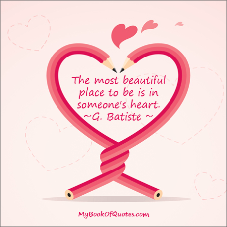 The most beautiful place to be ; Is in someone's heart.