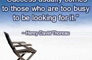 Success usually comes to those who are too busy to be looking for it