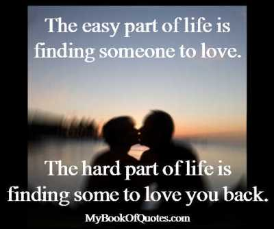 The easy part of life is finding someone to love