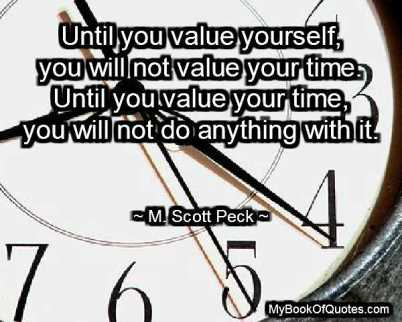 Until you value yourself you will not value your time