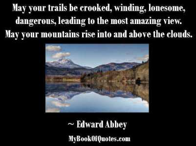 May your trails be crooked winding lonesome dangerous leading to the most amazing view