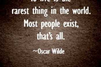 To live is the rarest thing in the world Most people exist that is all