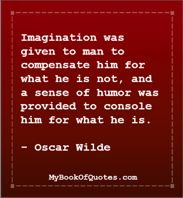 Imagination was given to man to compensate him for what he is not