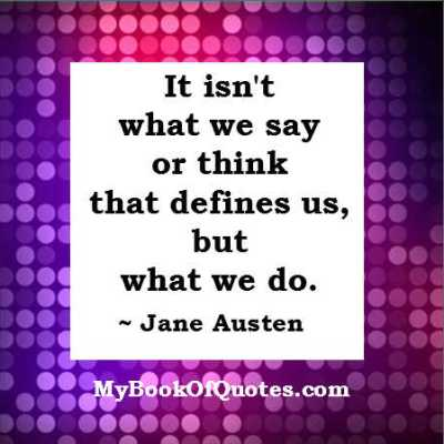It isn't what we say or think that defines us