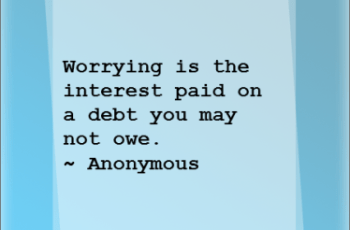Worrying is the interest paid on a debt you may not owe