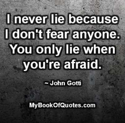 I never lie because I don't fear anyone