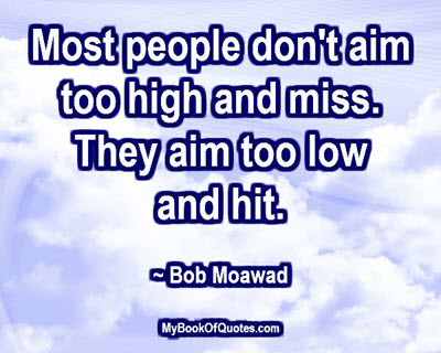 Most people don't aim too high an miss