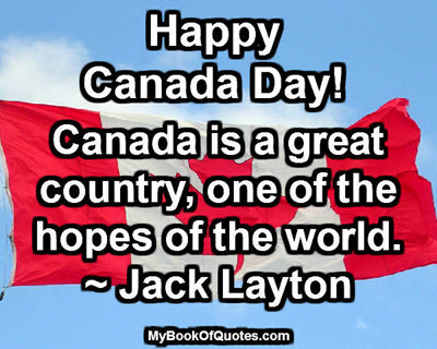 Canada is a great country, one of the hopes of the world. ~ Jack Layton