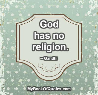 God has no religion. ~ Gandhi