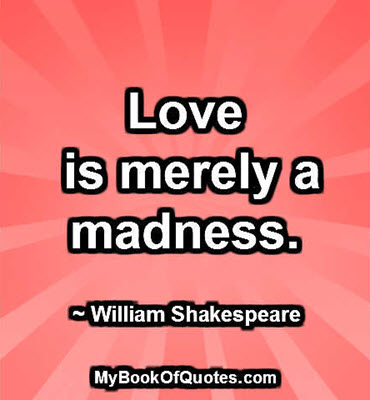 Love is merely a madness