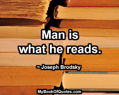 Man is what he reads. ~ Joseph Brodsky
