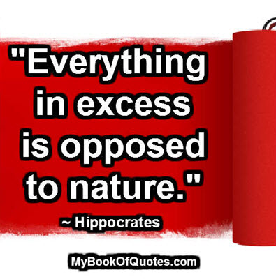 Everything in excess is opposed to nature
