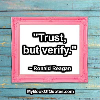 """Trust, but verify."" ~ Ronald Reagan"