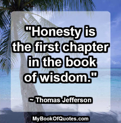 """Honesty is the first chapter in the book of wisdom."" ~ Thomas Jefferson"